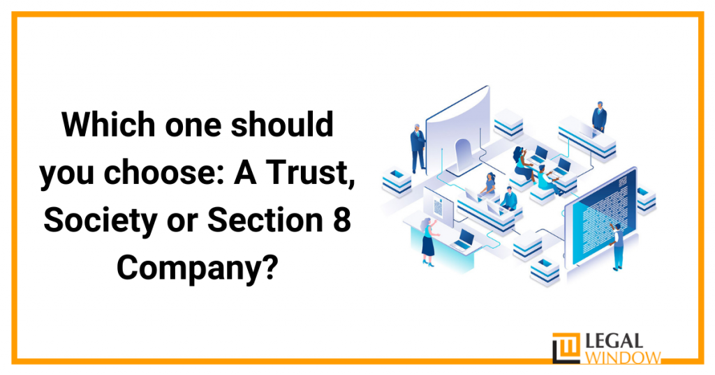 Which one should you choose: A Trust, Society or Section 8 Company?
