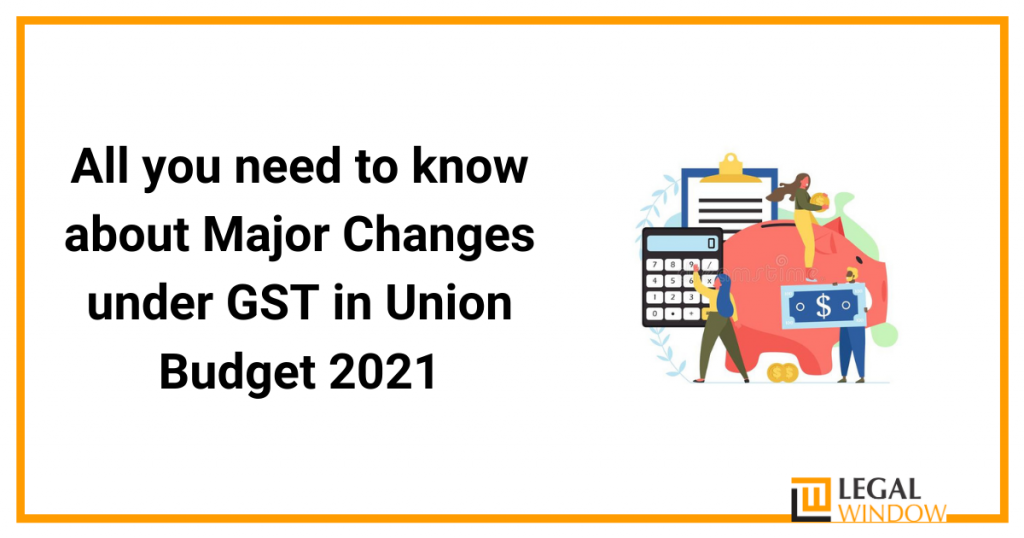 All you need to know about Major Changes under GST in Union Budget 2021 class=