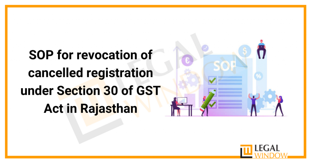 SOP for revocation of cancelled registration under Section 30 of GST Act in Rajasthan