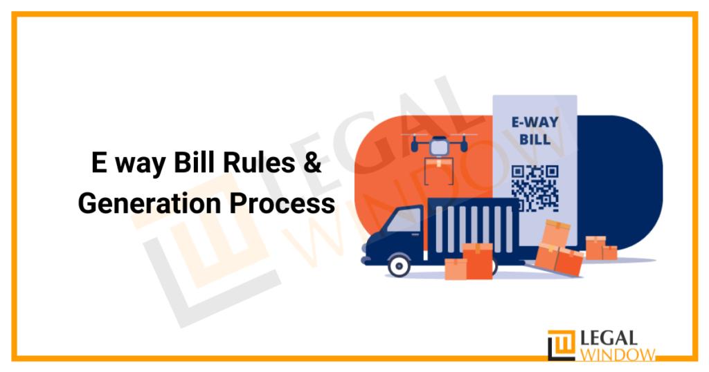 E way Bill Rules & Generation Process