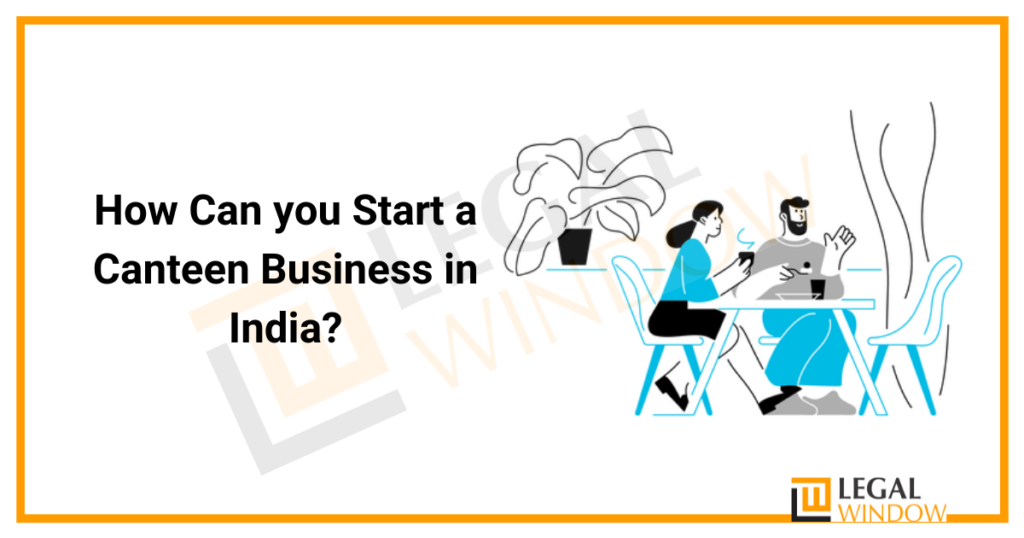 How Can you Start a Canteen Business in India?