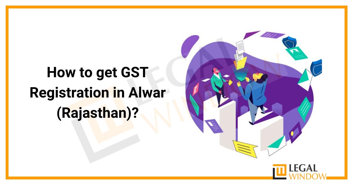 How to get GST Registration in Alwar (Rajasthan)?