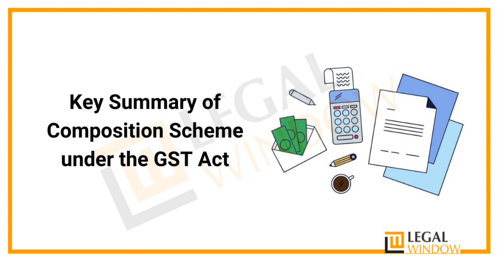 Key Summary of Composition Scheme under the GST Act