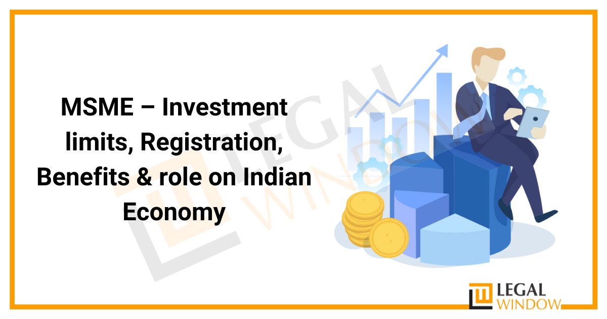 MSME – Investment limits, Registration, Benefits & role on Indian Economy