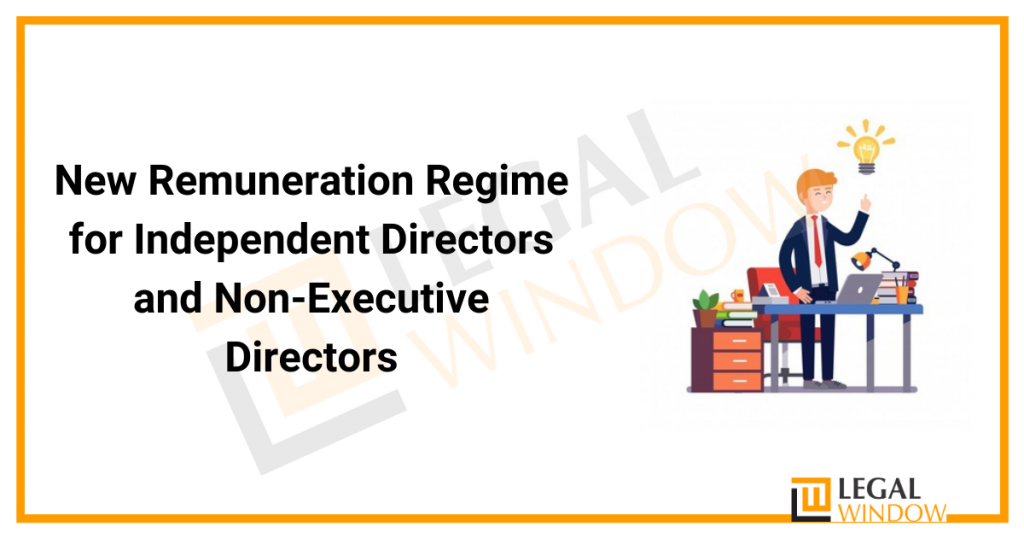 New Remuneration Regime for Independent Directors and Non-Executive Directors