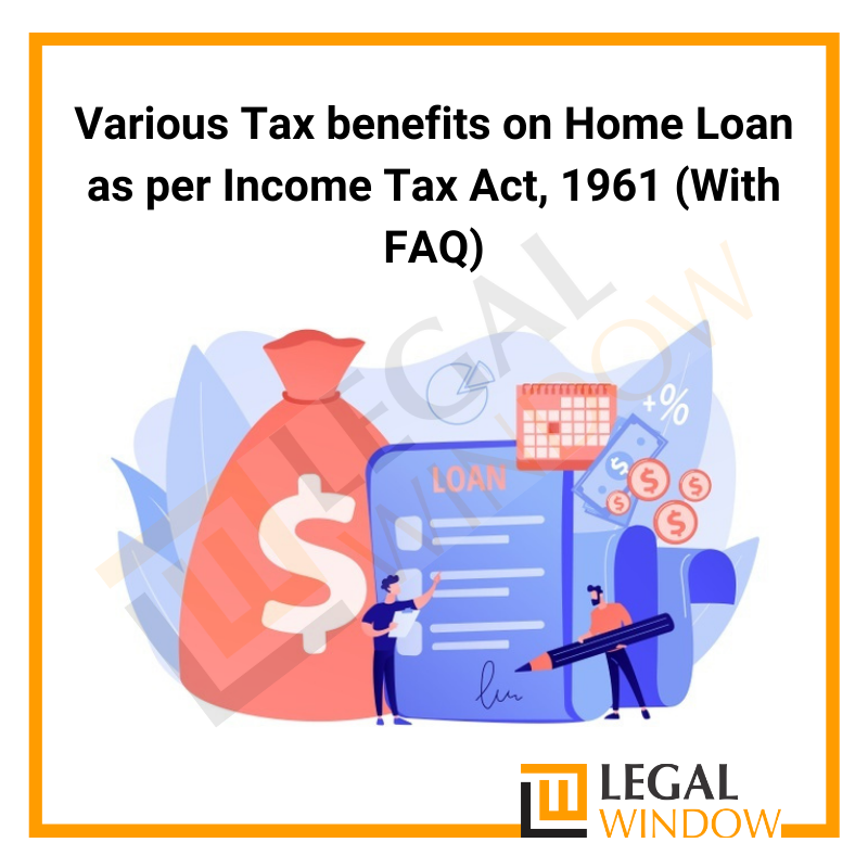 Various Tax benefits on Home Loan as per Income Tax Act, 1961 (With FAQ)