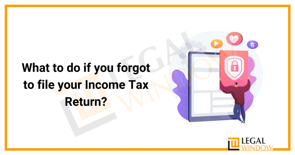 What to do if you forgot to file your Income Tax Return? title=