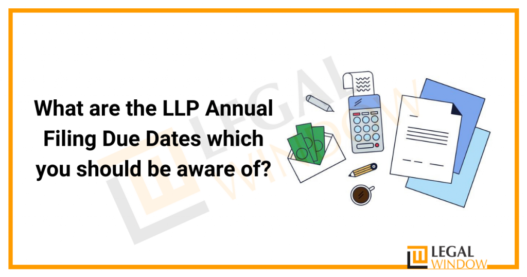 What are the LLP Annual Filing Due Dates which you should be aware of?